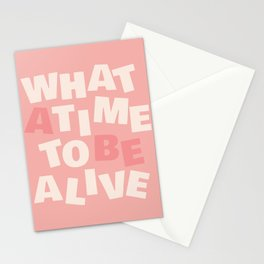What a Time To Be Alive Stationery Cards