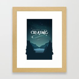 Never Stop Creating Framed Art Print