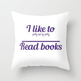 """""""I Like To Party And By Party I Mean Read Books"""" for bookworms like you! Makes a nice gift too!  Throw Pillow"""