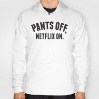 netflix Hoodies featuring Pants Off, Netflix On by Lane Fayssoux