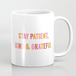 Stay Patient, Kind & Grateful in PinkOrangeRed Coffee Mug