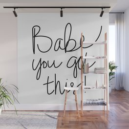 Babe you got this! Wall Mural