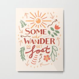 Some Who Wander Do Get Lost Hand Lettering Metal Print