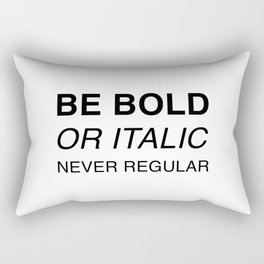 Be bold or italic, never regular Rectangular Pillow