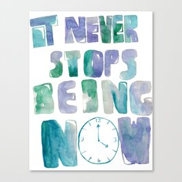 it never stops being now Canvas Print