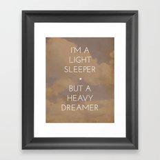 I'm a Light Sleeper but a Heavy Dreamer Framed Art Print