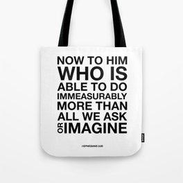 Immeasurably. Ephesians 3:20. Tote Bag