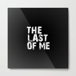 The Last Of Me - White Metal Print