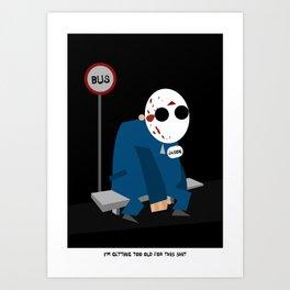 Too old! Art Print