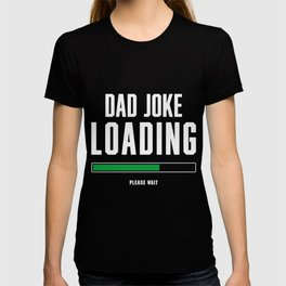 Dad Joke Loading, Father's Day Gift For Him T-shirt