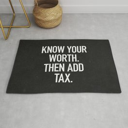Know Your Worth. Then Add Tax. Rug