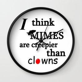 I think mimes are creepier than clowns Wall Clock
