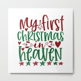 My First Christmas In Heaven - Funny Christmas humor - Cute typography - Lovely Xmas quotes illustration Metal Print