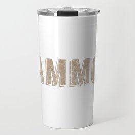 Due To The Rising Cost Of Ammo Do Not Expect A Warning Shot Travel Mug