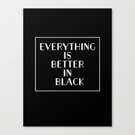 Everything Is Better In Black Canvas Print