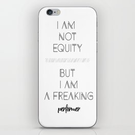 I am not equity* dancer. But I am a freaking performer. iPhone Skin