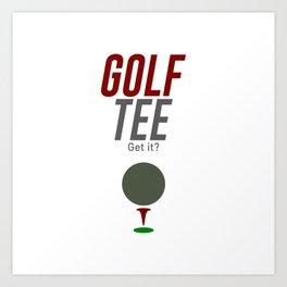 Golf Tee Pun Golfing Game Swing Ball Art Print