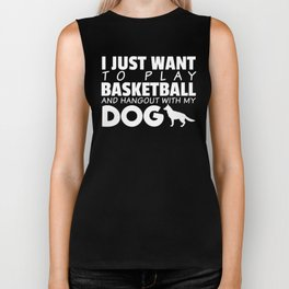 Just Want To Play Basketball With My Dog Biker Tank