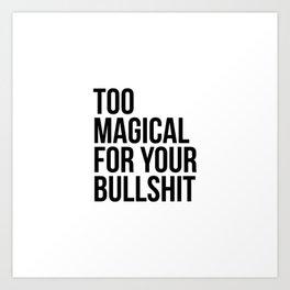 Too Magical For Your Bullshit Art Print