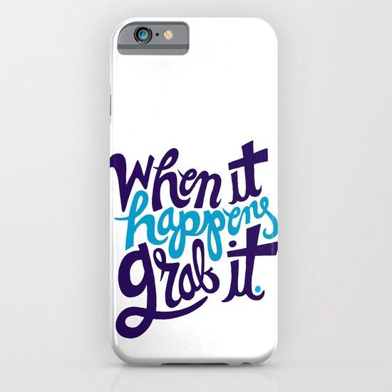 When it happens, grab it. iPhone & iPod Case