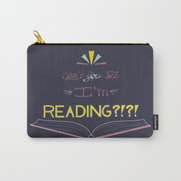 Can't You See I'm Reading?!?! Carry-All Pouch