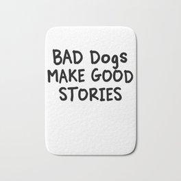 Bad Dogs Make Good Stories Bath Mat
