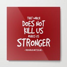 Makes us Stronger Quote - Nietzsche Metal Print