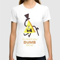 bill cipher T-shirts featuring It's funny how dumb you are- Bill Cipher by Itzitxou