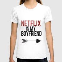 netflix T-shirts featuring Netflix is my Boyfriend by RexLambo