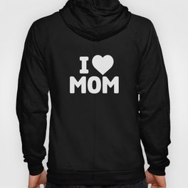 I Love Mom Shirt - First Mothers Day Cool New Mom Hoody