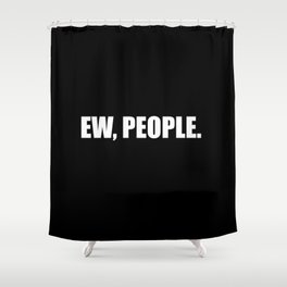 ew people Shower Curtain