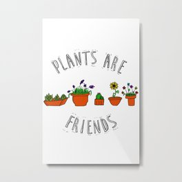 Plants Are Friends Metal Print