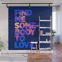 Find me somebody to love Wall Mural