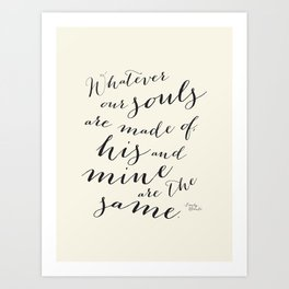 Whatever Our Souls are Made Of Emily Bronte Quote in Cream Art Print