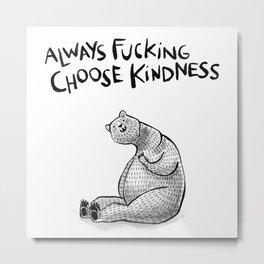 Always Fucking Choose Kindness ~ Bertina Metal Print