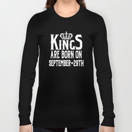 Kings Are Born On September 29th Funny Birthday Long Sleeve T-shirt