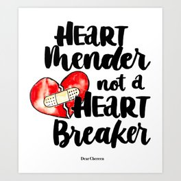 Heart Mender not a Heart Breaker Art Print
