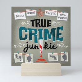 True Crime Junkie Mini Art Print