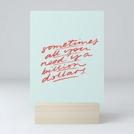 Sometimes All You Need is a Billion Dollars Mini Art Print
