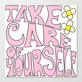Take Care of Yourself Canvas Print