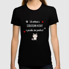Life Without A Siberian Husky Funny Cute Dog Gift Idea T-shirt