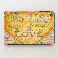 karen hallion iPad Cases featuring Have I Told You Lately How Much I Love You - Karen Embry by Karen Embry