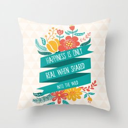 Happiness is only real when shared - Into the Wild Throw Pillow