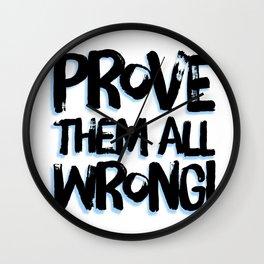 Prove Them All Wrong Wall Clock