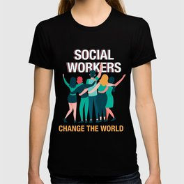 Social Workers Change The World Social Care Gift T-shirt