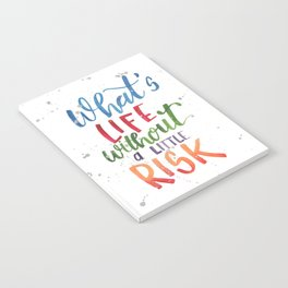 What's Life Without a Little Risk Notebook