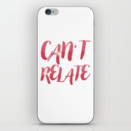 Can't Relate iPhone Skin