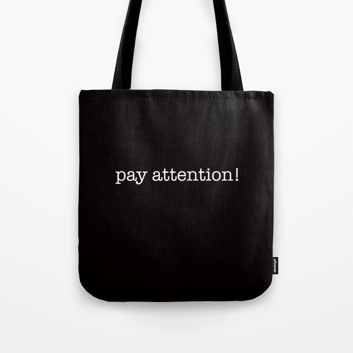 pay attention! Tote Bag