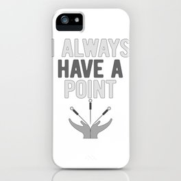 Acupuncturist Humor I Always Have a Point Fun Acupuncture iPhone Case