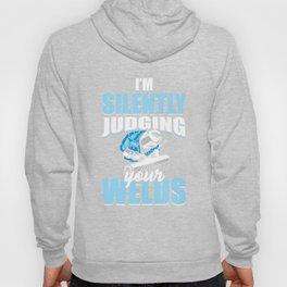 Funny Welder I'm Silently Judging Your Welds Welding Gift Hoody